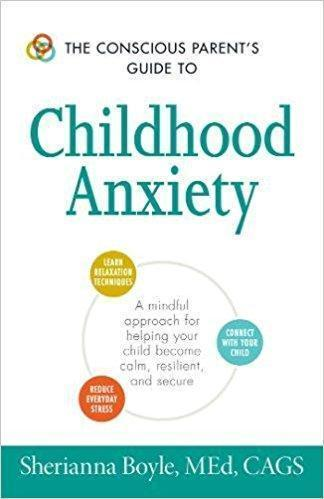 The Conscious Parents Guide to Childhood Anxiety  2016 - روانپزشکی