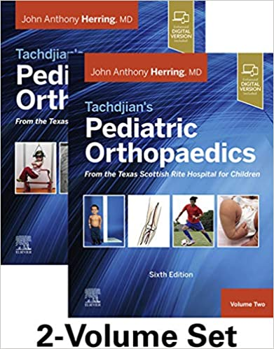 Tachdjian Pediatric Orthopaedics- From the Texas Scottish Rite Hospital for Children 2022