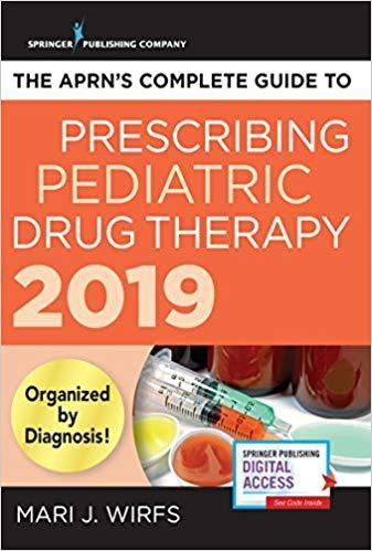 The APRN's Complete Guide to Prescribing Pediatric Drug Therapy 2019 - اطفال